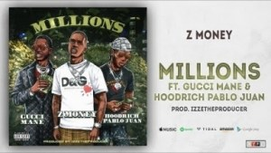 Z Money - Millions Ft. Gucci Mane & Hoodrich Pablo Juan